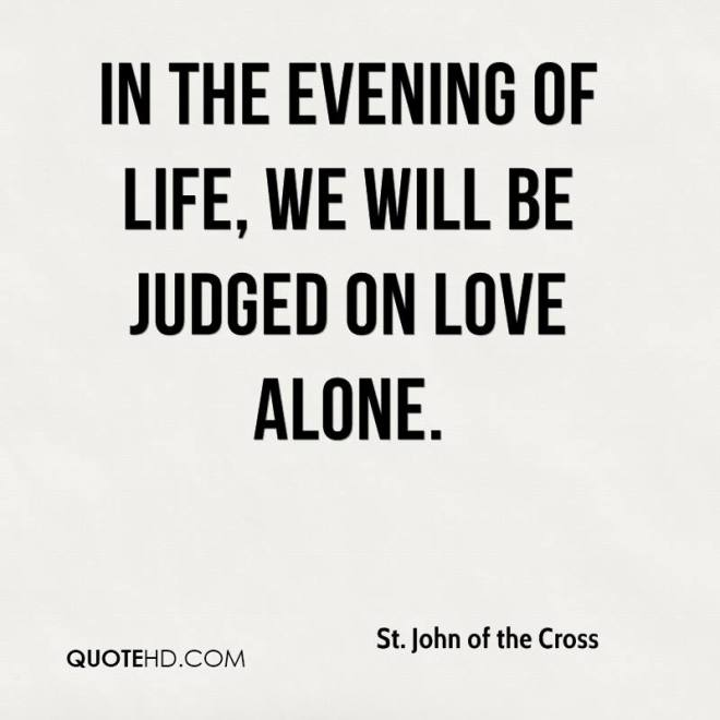 st-john-of-the-cross-quote-in-the-evening-of-life-we-will-be-judged-on